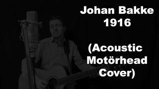 1916 (Johan Bakke - Acoustic Motörhead Cover)