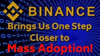 Binance Brings Us One Step Closer to Mass Adoption - Today's Crypto News