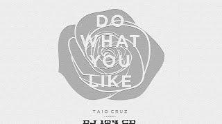 Taio Cruz - Do What You Like (DJ 104 CD Remix) Summer New 2015 Progressive House Music