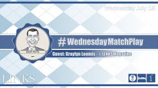 #WednesdayMatchPlay with Graylyn Loomis from Links Magazine