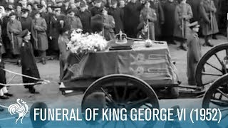 The Last Journey: Funeral Of King George VI (1952) | British Pathé