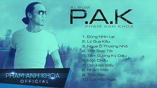 Những Ca Khúc Làm Nên Tên Tuổi Phạm Anh Khoa | Album P.A.K