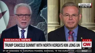 Menendez On CNN with Wolf Blitzer After North Korea Summit Cancelled