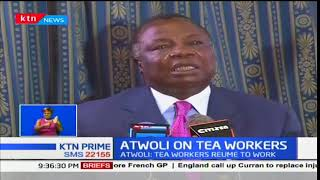Francis Atwoli: Tea workers to resume duties immediately