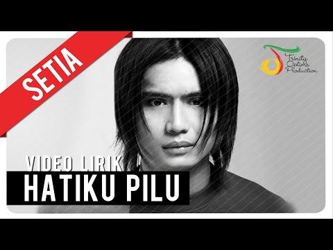 SETIA - HATIKU PILU | Video Lirik