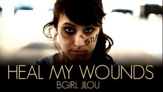Heal My Wounds - Bgirl JILOU