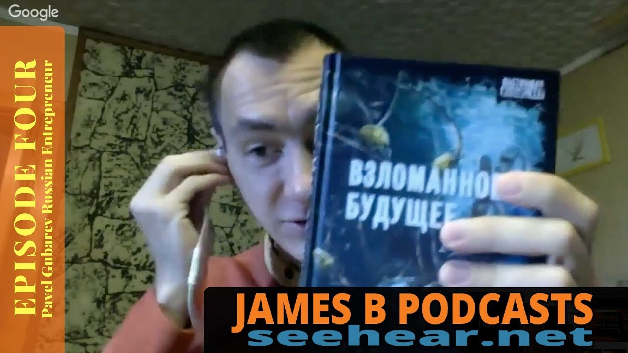 James B Podcasts Episode Four Pavel Gubarev Russian Entrepreneur
