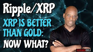 XRP RIPPLE NEWS:XRP IS BETTER THAN GOLD: NOW WHAT?
