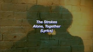 The Strokes || Alone, Together || (Lyrics)
