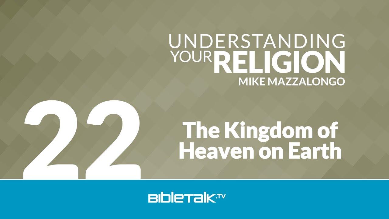 22. The Kingdom of Heaven on Earth