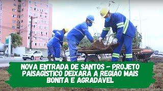 Nova Entrada de Santos - Projeto paisagístico deixará a região mais bonita e agradável