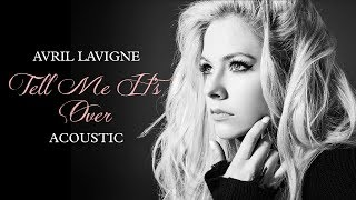 Avril Lavigne - Tell Me It's Over (Acoustic)