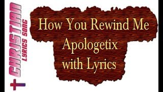 How You Rewind Me - Apologetix with Lyrics