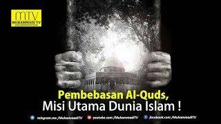PEMBEBASAN AL-QUDS: MISI UTAMA DUNIA ISLAM!