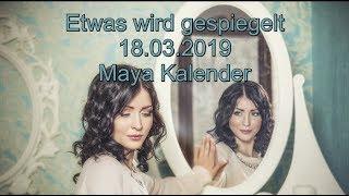 Etwas Wird Gespiegelt 18.03.2019 Maya Kalender