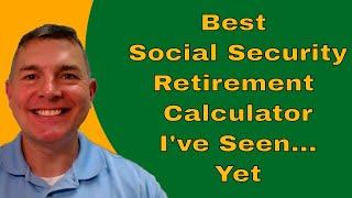 Best Social Security Retirement Calculator I've Seen...Yet (2018)