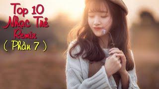 top 10 bài nhạc trẻ remix hay nhất 2018 cực bốc | Nonstop Việt Mix | LK NHẠC TRẺ DJ MỚI 2019 #7