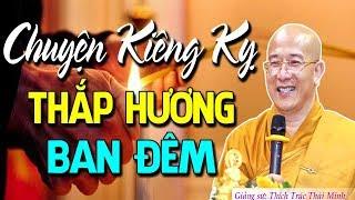 Kiêng Kị THẮP HƯƠNG BAN ĐÊM Vì Sợ Mời Vong Vào Nhà – Phật Tử Cầu Cứu Thầy Thích Trúc Thái Minh