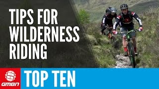 Top 10 Tips For Wilderness Mountain Bike Rides – Tips For All Day MTB Rides