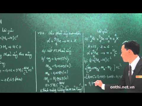 Chương 7-Bài 10-Phản ứng hạt nhân (p2)