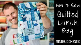 How To Sew A Quilted Lunch Bag With Mister Domestic