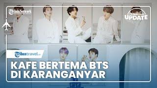 TRIBUN TRAVEL UPDATE: Kafe Bertema BTS di Karanganyar, Sajikan Makanan Korea dan Sewa Hanbok