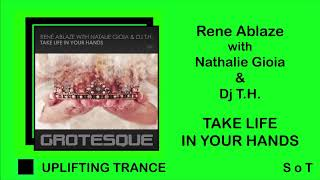 Rene Ablaze with Natalie Gioia & DJ T.H. - Take Life In Your Hands [Grotesque]
