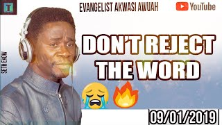 DON'T REJECT THE WORD BY EVANGELIST AKWASI AWUAH 2019