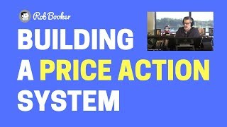 BUILDING A PRICE ACTION SYSTEM