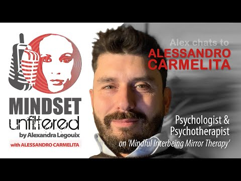 Mindful Interbeing Mirror Therapy | Mindset Unfiltered | Alex Legouix chats to Alessandro Carmelita