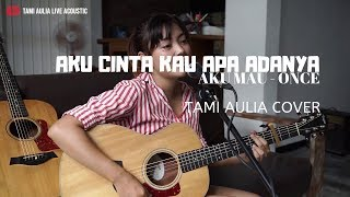 Aku Cinta Kau Apa Adanya ( Aku Mau )   Once Tami Aulia Cover