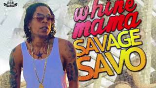 Savage Savo - Whine Mama (March 2017)