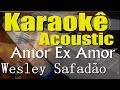 Wesley Safadão - Amor Ex Amor (Karaokê Acústico) playback
