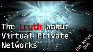 The truth about Virtual Private Networks - Should you use a VPN?