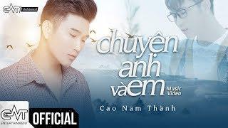 Chuyện Anh Và Em - Cao Nam Thành (Official M/V)