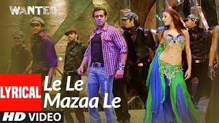 Lyrical: Le Le Mazaa Le | Wanted | Salman Khan, Ayesha Takia | Sajid -Wajid - Download this Video in MP3, M4A, WEBM, MP4, 3GP