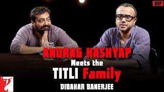 Anurag Kashyap Meets The Titli Family  Dibakar Banerjee