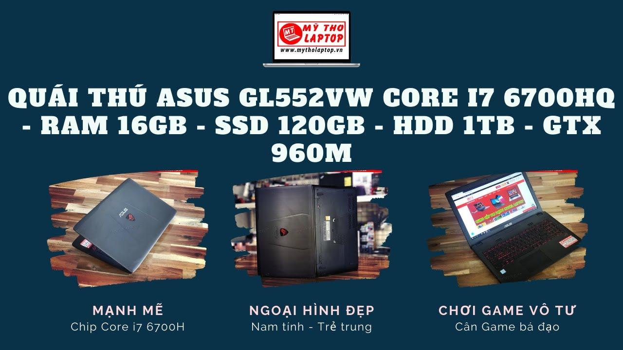 Quái thú ASUS GL552 Core i7 - Ram 16GB - GTX 960M cân Game cực sung