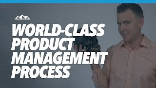 How To Create a World Class Product Management Process