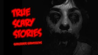 3 Terrifying True Horror Stories   Submitted By Subscribers
