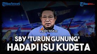 "SBY ""Turun Gunung"" Hadapi Isu Gerakan Kudeta di Demokrat, Sebut Tak Mungkin Imbangi Koalisi Jokowi"