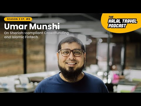 The Halal Travel Podcast | Umar Munshi: On Shariah-compliant Crowdfunding and Islamic Fintech