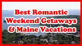 5 Best Romantic Weekend Getaways & Maine Vacations | Love is Vacation