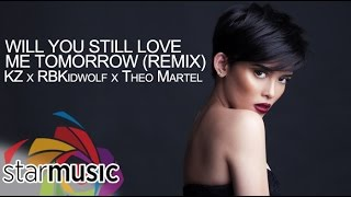Will You Still Love Me Tomorrow Remix - KZ x KidWolf x Theo Martel (Official Lyric Video)