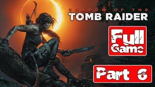 Shadow of the Tomb Raider Gameplay Walkthrough Part 6 [1080p HD]