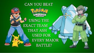 Can You Beat Pokémon Emerald Using the Exact Team That Ash Used For Every Major Battle? [RE-UPLOAD]