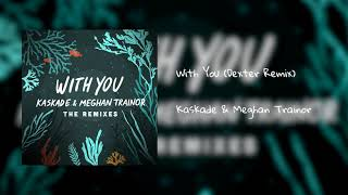 Kaskade & Meghan Trainor    'With You'  (Dexter Remix)