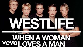 Westlife When A Woman Loves A Man