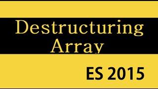 ES6 and Typescript Tutorial - 17 - Destructuring Array