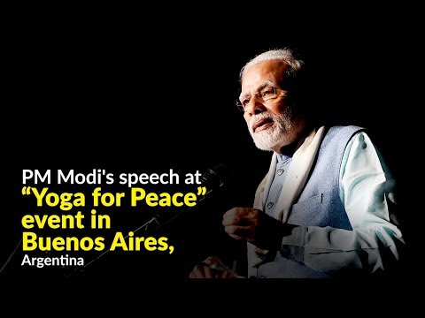 "PM Modi's speech at ""Yoga for Peace"" event in Buenos Aires, Argentina"